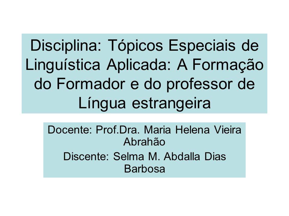 Disciplina: Tópicos Especiais de Linguística Aplicada: A Formação do Formador e do professor de Língua estrangeira Docente: Prof.Dra. Maria Helena Vie