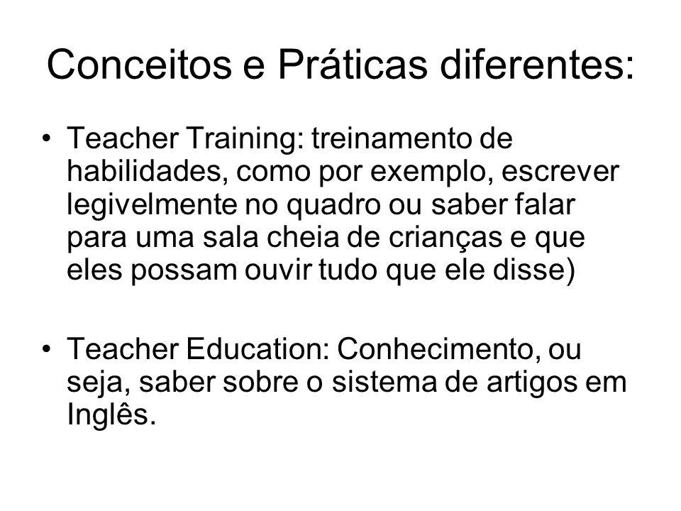 Conceitos e Práticas diferentes: Teacher Training: treinamento de habilidades, como por exemplo, escrever legivelmente no quadro ou saber falar para u
