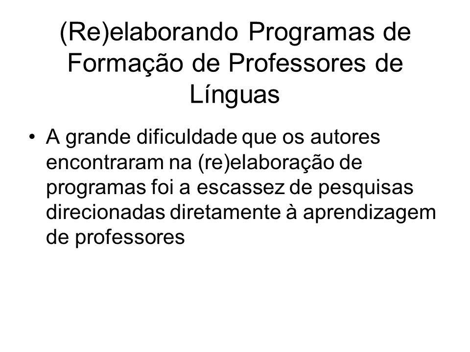 (Re)elaborando Programas de Formação de Professores de Línguas A grande dificuldade que os autores encontraram na (re)elaboração de programas foi a es