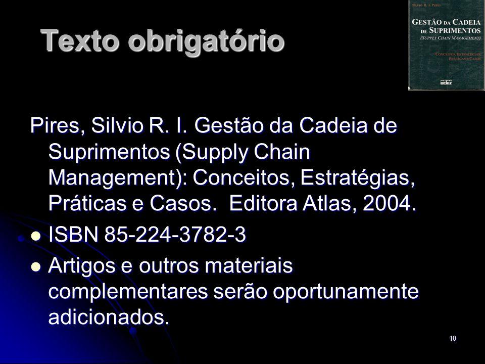 10 Texto obrigatório Pires, Silvio R. I. Gestão da Cadeia de Suprimentos (Supply Chain Management): Conceitos, Estratégias, Práticas e Casos. Editora