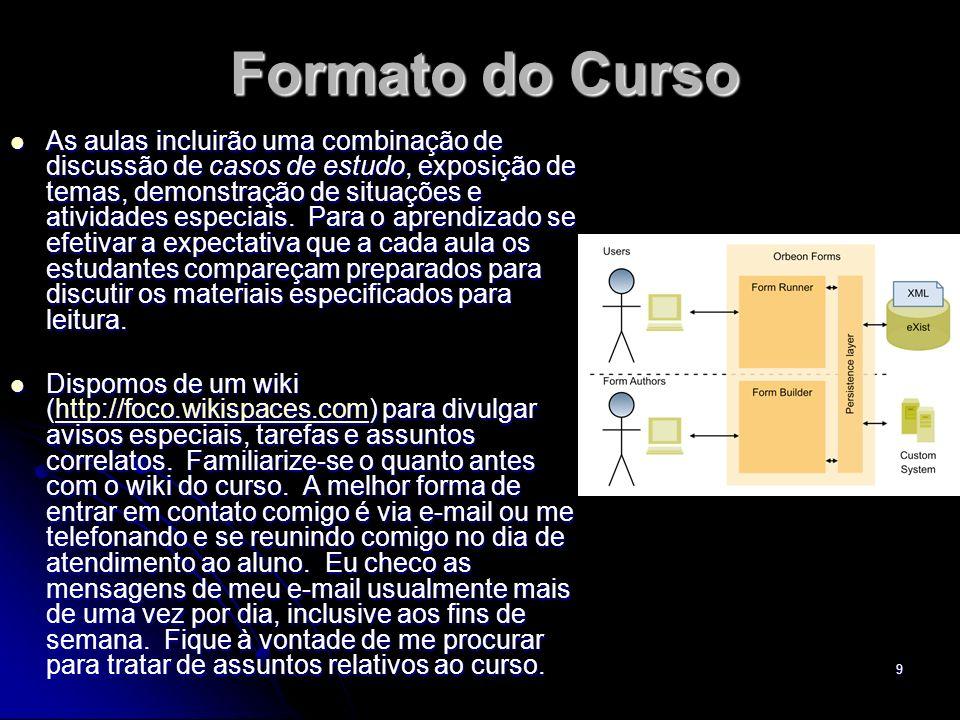 9 Formato do Curso As aulas incluirão uma combinação de discussão de casos de estudo, exposição de temas, demonstração de situações e atividades espec