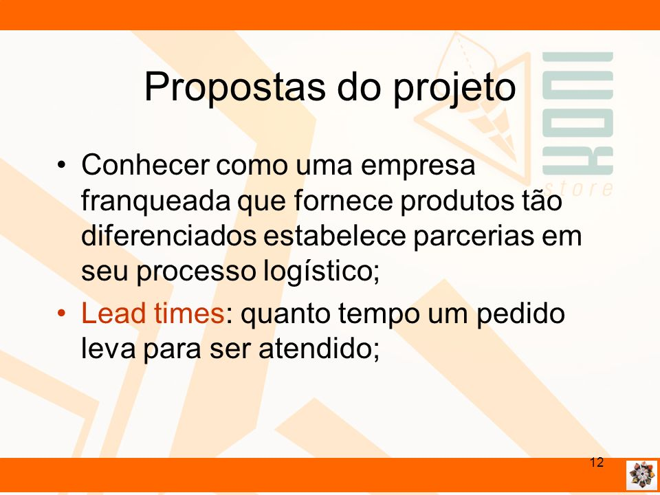 Propostas do projeto Conhecer como uma empresa franqueada que fornece produtos tão diferenciados estabelece parcerias em seu processo logístico; Lead