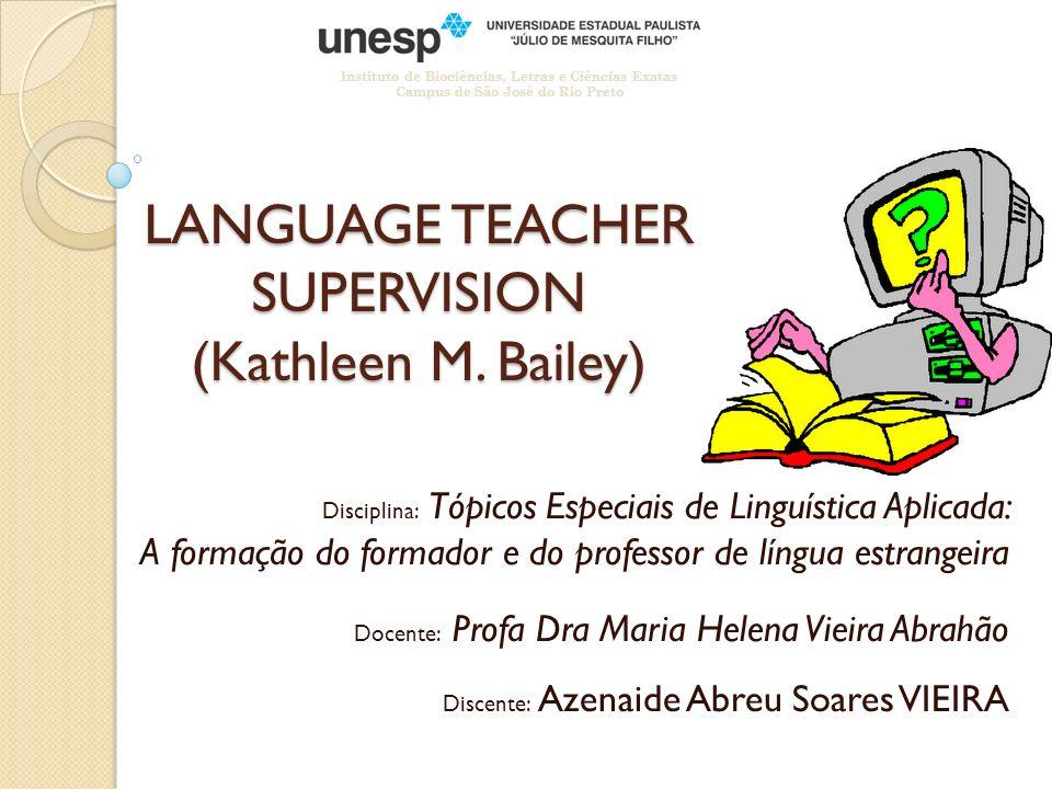 LANGUAGE TEACHER SUPERVISION (Kathleen M. Bailey) Disciplina: Tópicos Especiais de Linguística Aplicada: A formação do formador e do professor de líng