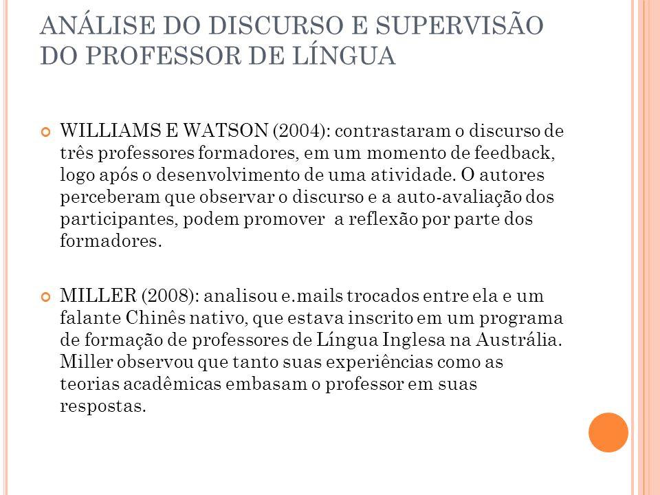 ANÁLISE DO DISCURSO E SUPERVISÃO DO PROFESSOR DE LÍNGUA WILLIAMS E WATSON (2004): contrastaram o discurso de três professores formadores, em um moment