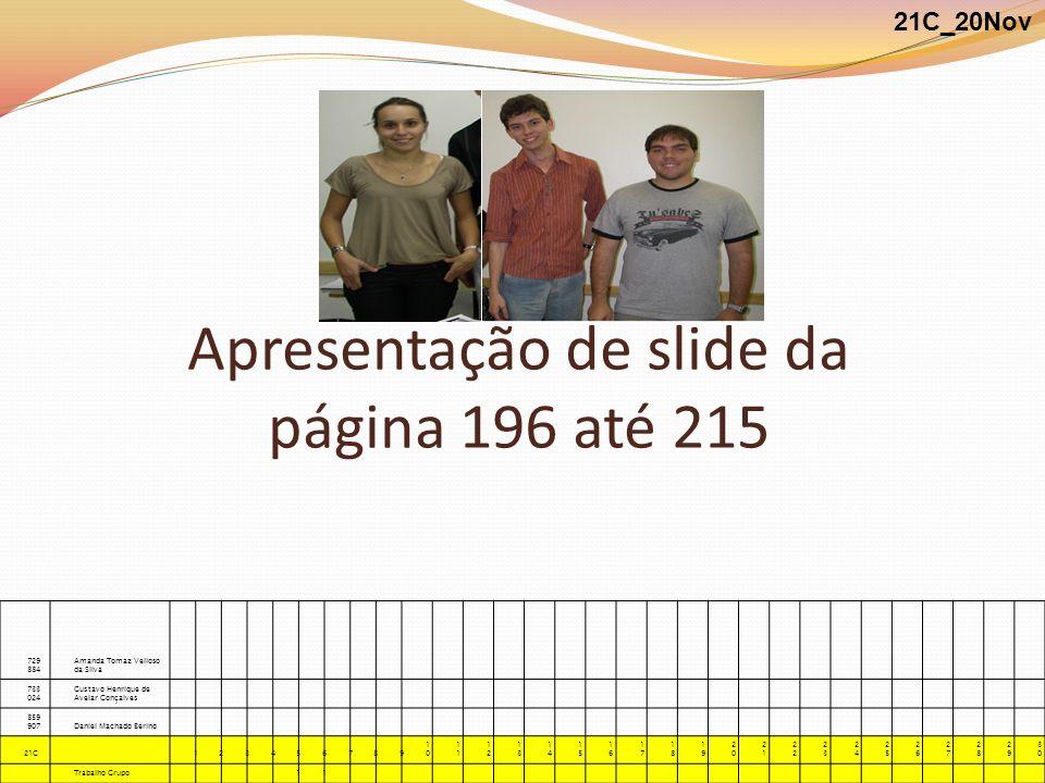 Apresentação de slide da página 196 até 215 21C_20Nov 729 884 Amanda Tomaz Velloso da Silva 733 024 Gustavo Henrique de Avelar Gonçalves 859 907Daniel