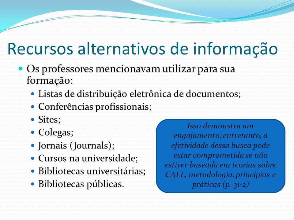 Recursos alternativos de informação Os professores mencionavam utilizar para sua formação: Listas de distribuição eletrônica de documentos; Conferênci