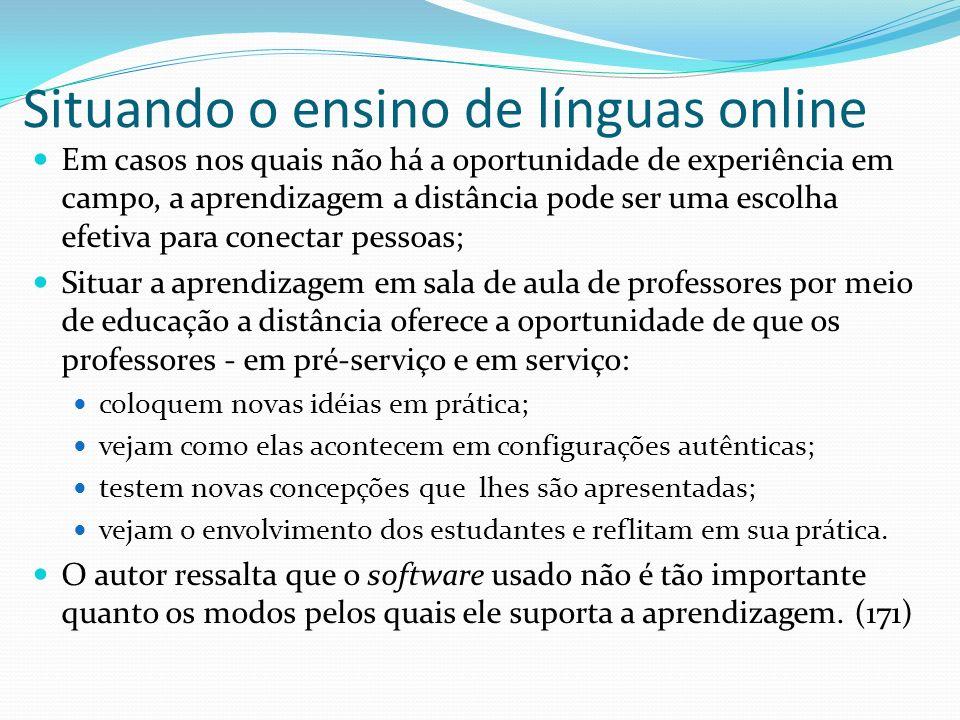 Situando o ensino de línguas online Em casos nos quais não há a oportunidade de experiência em campo, a aprendizagem a distância pode ser uma escolha