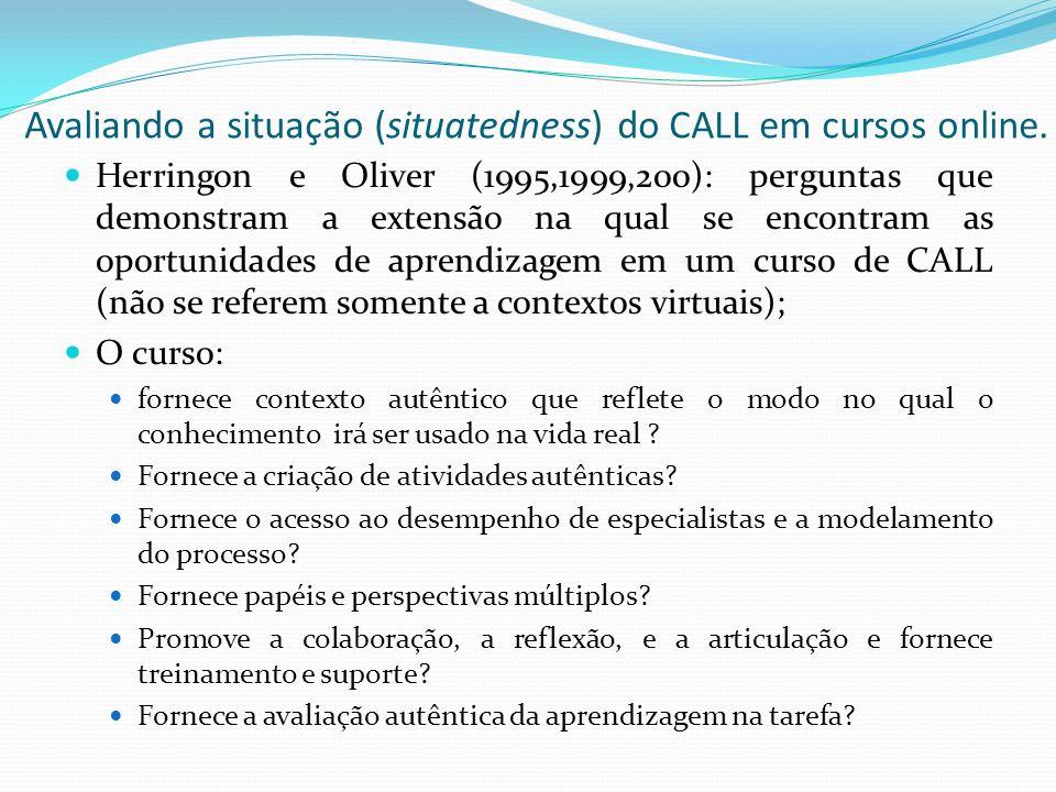 Avaliando a situação (situatedness) do CALL em cursos online. Herringon e Oliver (1995,1999,200): perguntas que demonstram a extensão na qual se encon