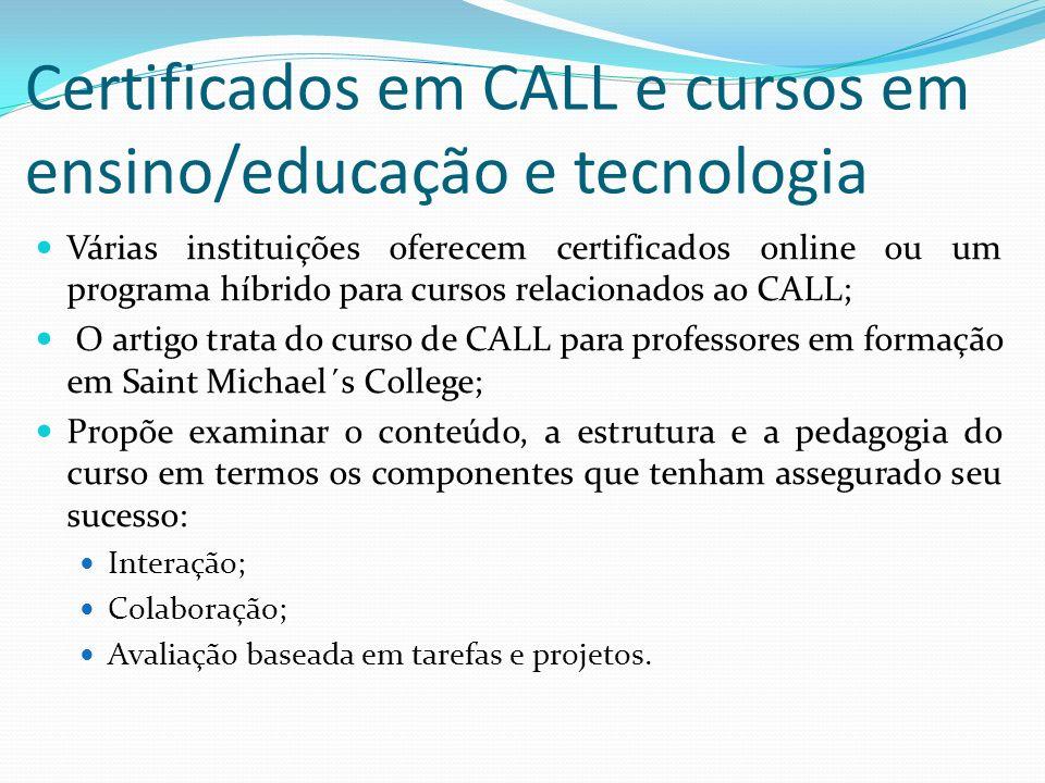 Certificados em CALL e cursos em ensino/educação e tecnologia Várias instituições oferecem certificados online ou um programa híbrido para cursos rela