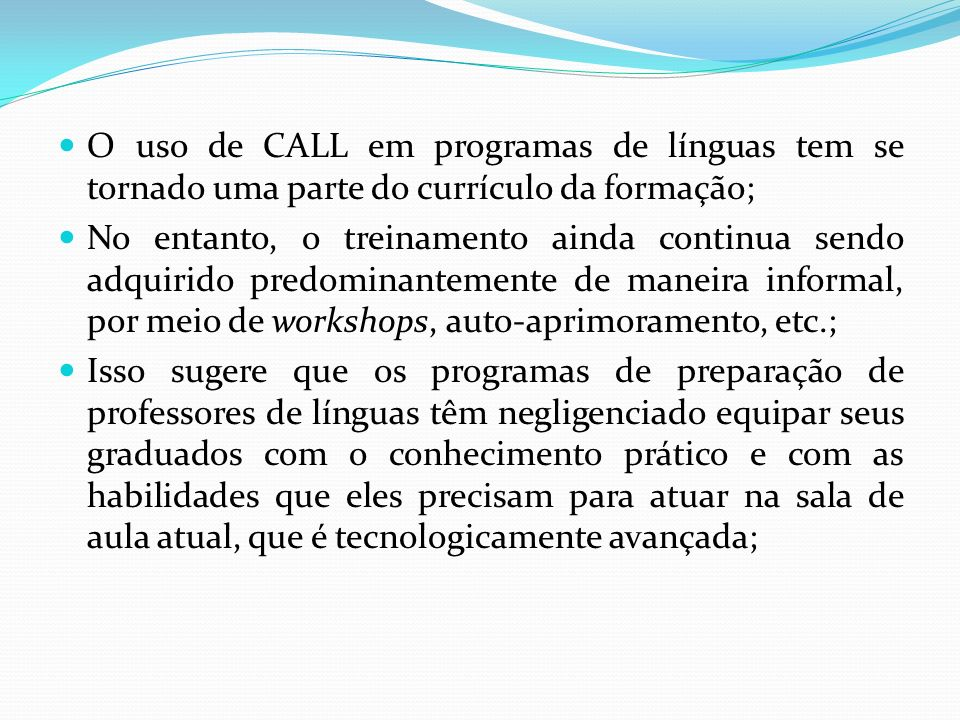 O uso de CALL em programas de línguas tem se tornado uma parte do currículo da formação; No entanto, o treinamento ainda continua sendo adquirido pred