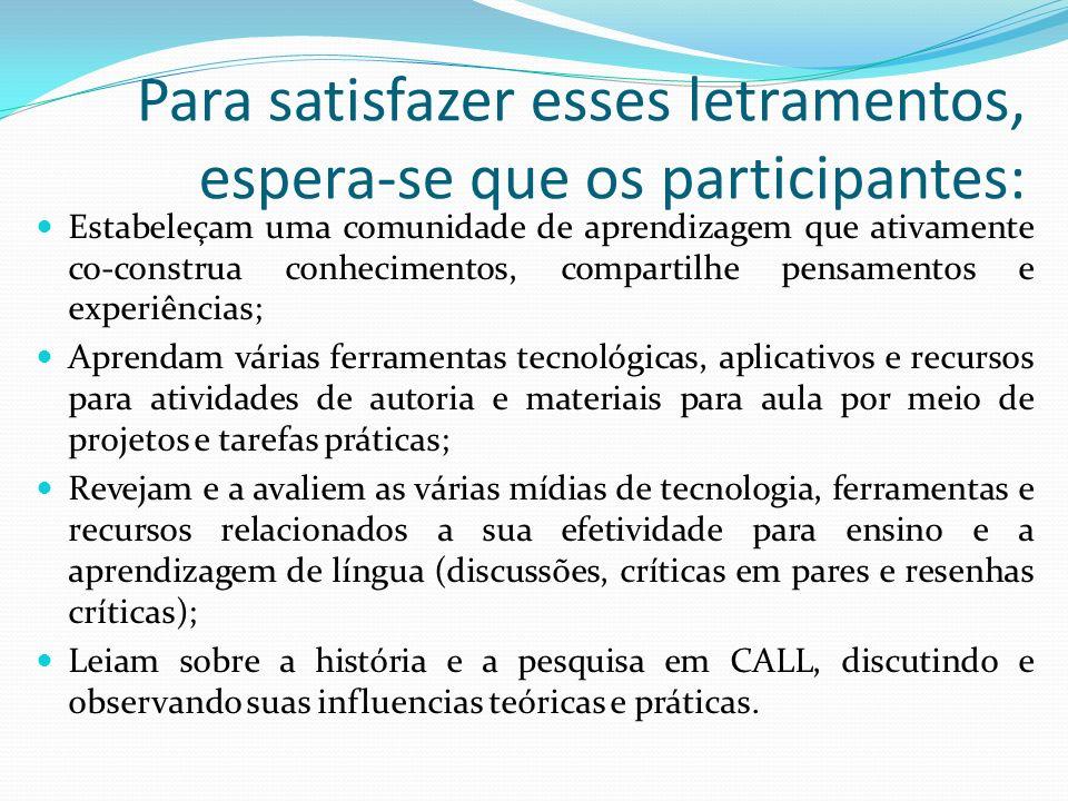 Para satisfazer esses letramentos, espera-se que os participantes: Estabeleçam uma comunidade de aprendizagem que ativamente co-construa conhecimentos