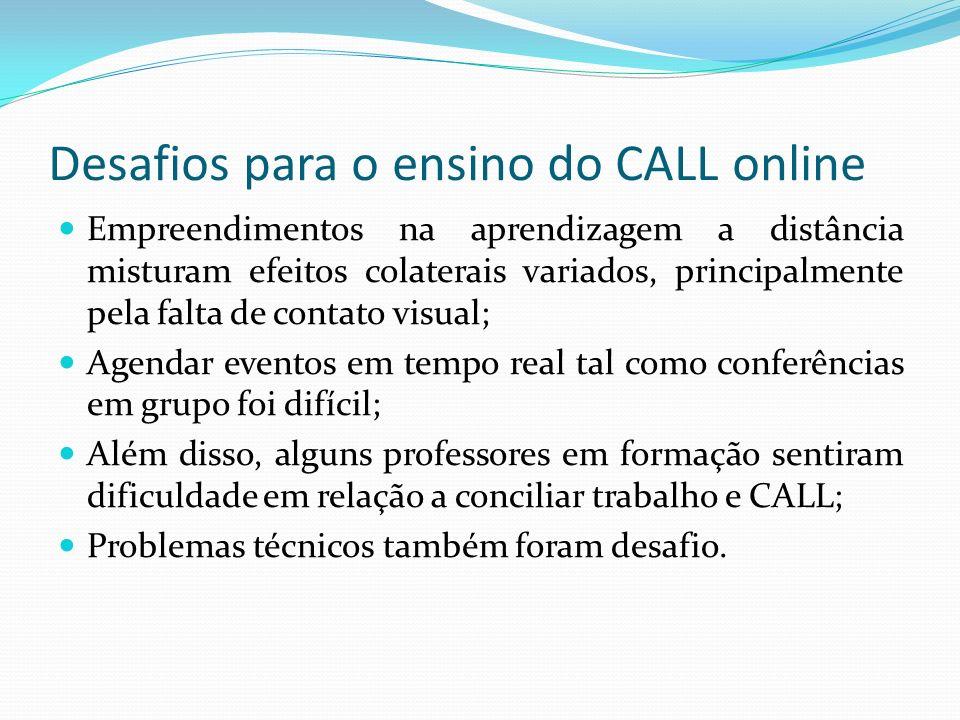 Desafios para o ensino do CALL online Empreendimentos na aprendizagem a distância misturam efeitos colaterais variados, principalmente pela falta de c