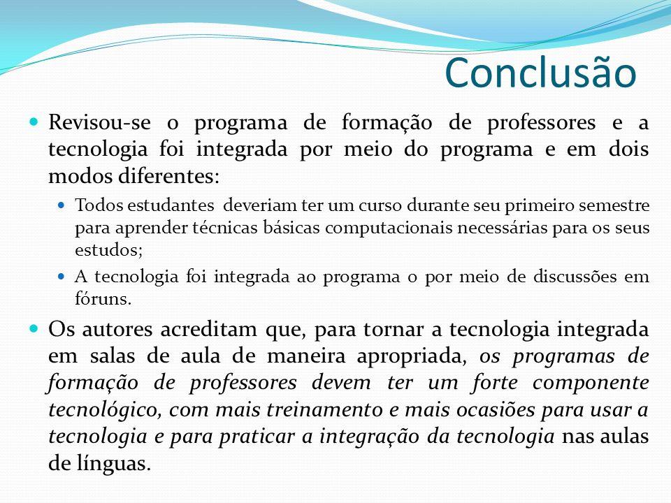 Conclusão Revisou-se o programa de formação de professores e a tecnologia foi integrada por meio do programa e em dois modos diferentes: Todos estudan