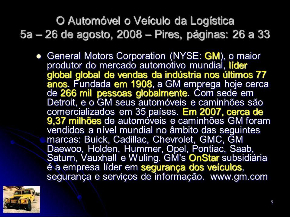 3 O Automóvel o Veículo da Logística 5a – 26 de agosto, 2008 – Pires, páginas: 26 a 33 General Motors Corporation (NYSE: GM), o maior produtor do merc