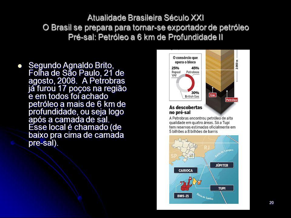 20 Segundo Agnaldo Brito, Folha de São Paulo, 21 de agosto, 2008. A Petrobras já furou 17 poços na região e em todos foi achado petróleo a mais de 6 k