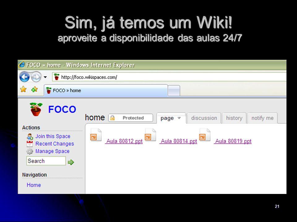 21 Sim, já temos um Wiki! aproveite a disponibilidade das aulas 24/7