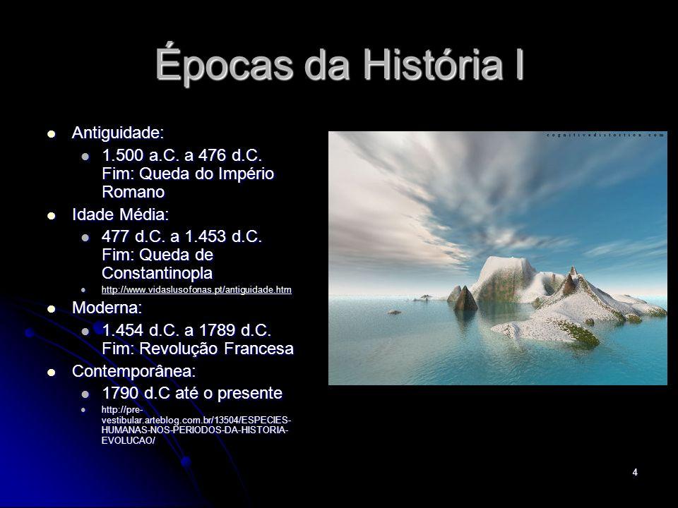 4 Épocas da História I Antiguidade: Antiguidade: 1.500 a.C. a 476 d.C. Fim: Queda do Império Romano 1.500 a.C. a 476 d.C. Fim: Queda do Império Romano
