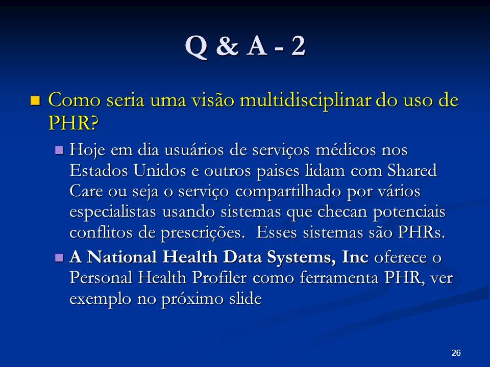 25 Q & A - 1 Como o usuáriode serviços de saúde vai se servir efetivamente da informação de seu prontuário digital se sua estrutura é eminentemente té