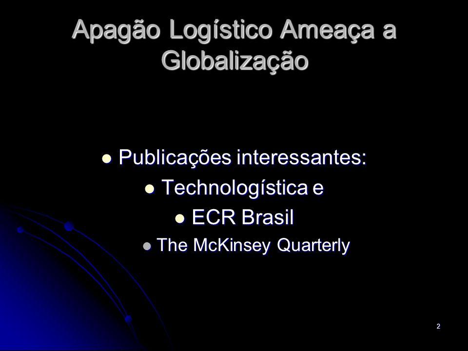 2 Apagão Logístico Ameaça a Globalização Publicações interessantes: Publicações interessantes: Technologística e Technologística e ECR Brasil ECR Brasil The McKinsey Quarterly The McKinsey Quarterly