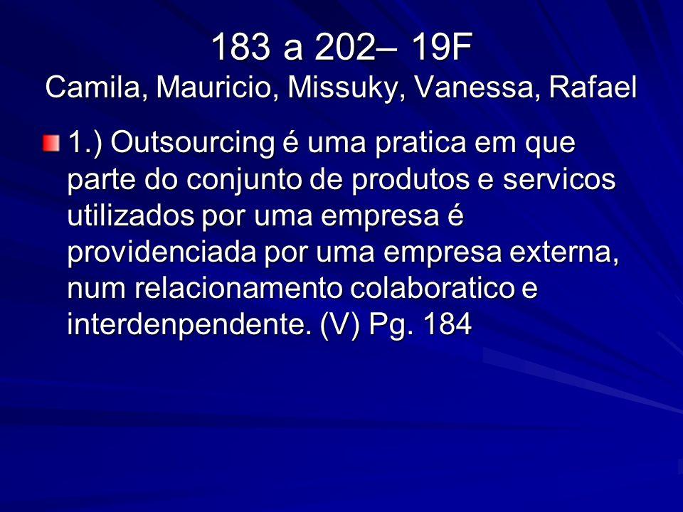 183 a 202– 19F Camila, Mauricio, Missuky, Vanessa, Rafael 1.) Outsourcing é uma pratica em que parte do conjunto de produtos e servicos utilizados por
