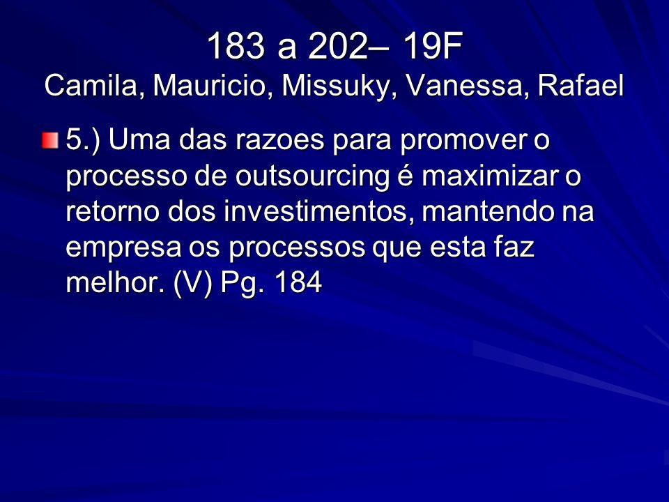 183 a 202– 19F Camila, Mauricio, Missuky, Vanessa, Rafael 5.) Uma das razoes para promover o processo de outsourcing é maximizar o retorno dos investi