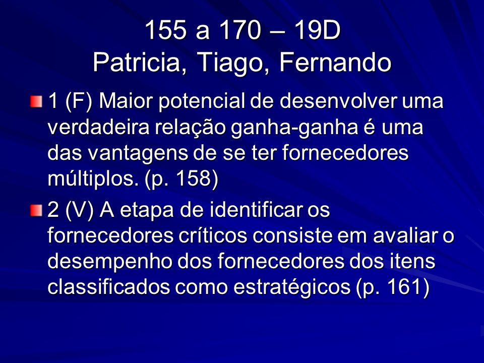 155 a 170 – 19D Patricia, Tiago, Fernando 1 (F) Maior potencial de desenvolver uma verdadeira relação ganha-ganha é uma das vantagens de se ter fornec