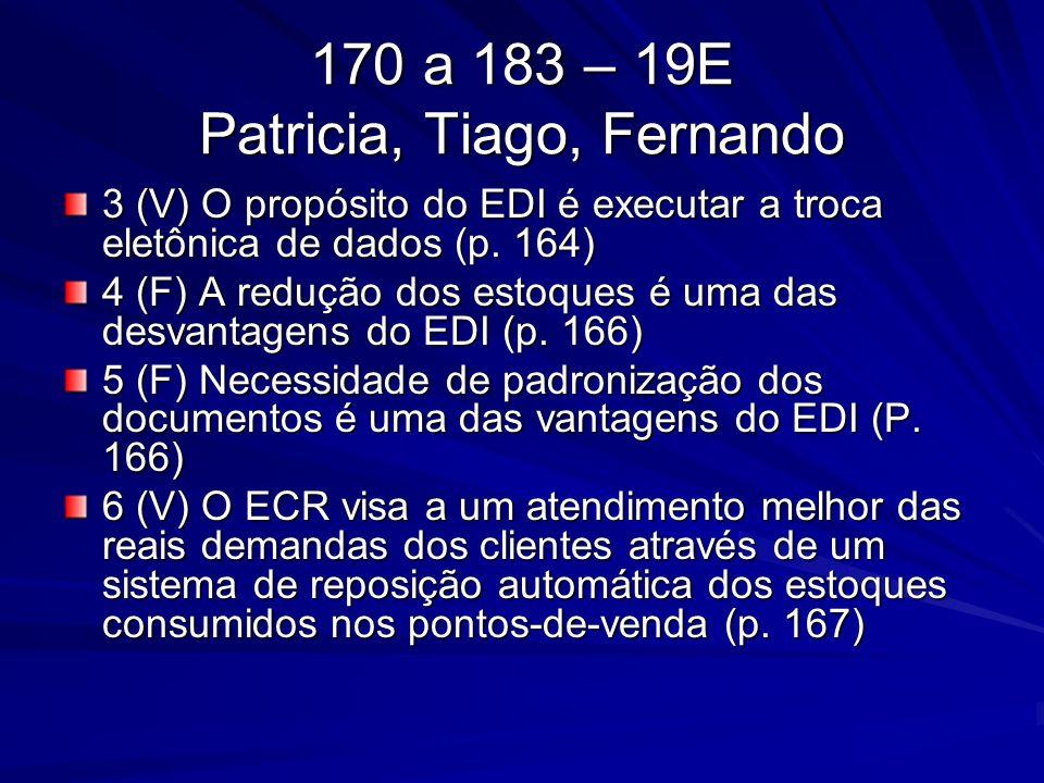 170 a 183 – 19E Patricia, Tiago, Fernando 3 (V) O propósito do EDI é executar a troca eletônica de dados (p. 164) 4 (F) A redução dos estoques é uma d