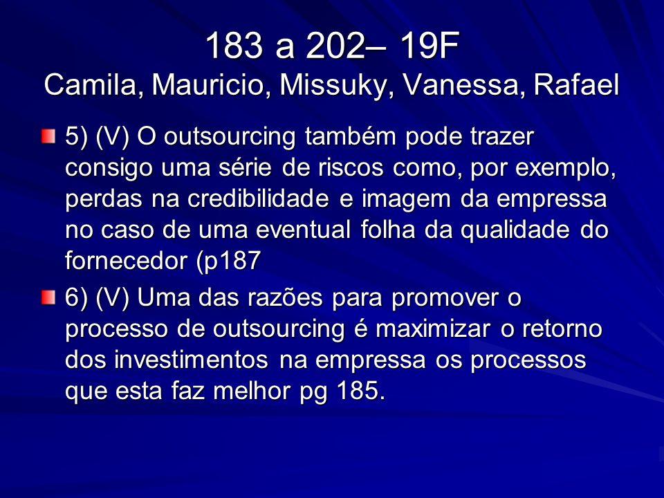 183 a 202– 19F Camila, Mauricio, Missuky, Vanessa, Rafael 5) (V) O outsourcing também pode trazer consigo uma série de riscos como, por exemplo, perda