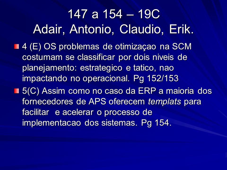 147 a 154 – 19C Adair, Antonio, Claudio, Erik. 4 (E) OS problemas de otimizaçao na SCM costumam se classificar por dois niveis de planejamento: estrat