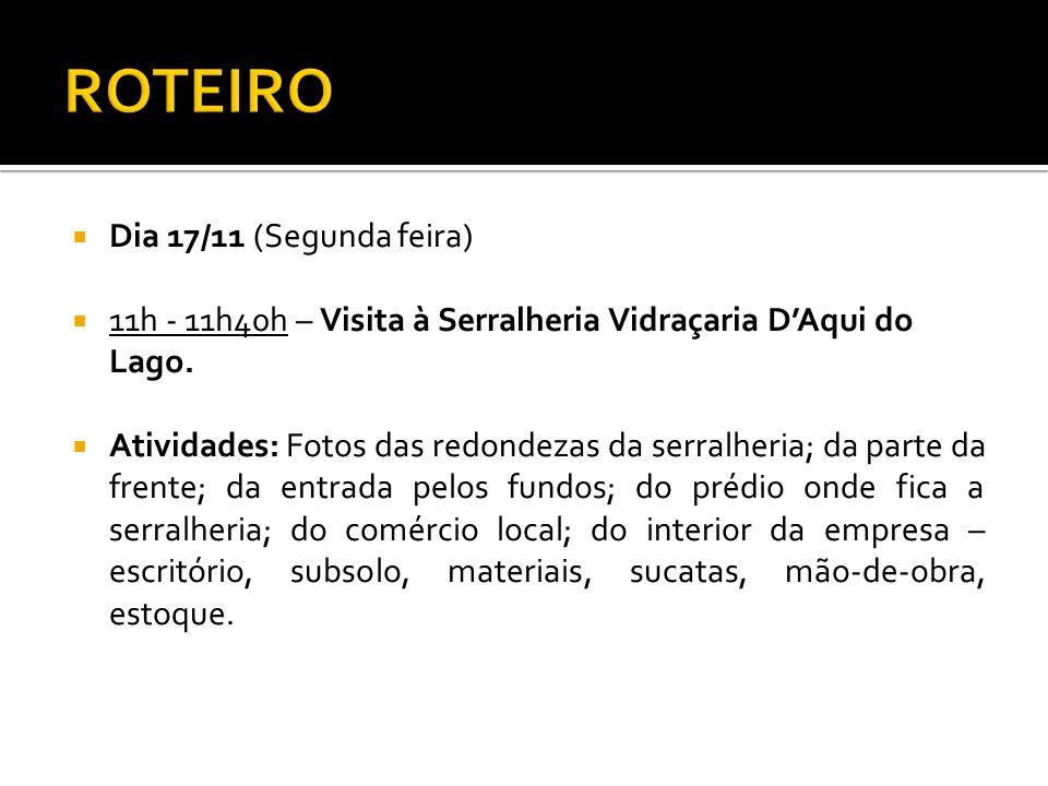 Dia 17/11 (Segunda feira) 11h - 11h40h – Visita à Serralheria Vidraçaria DAqui do Lago. Atividades: Fotos das redondezas da serralheria; da parte da f