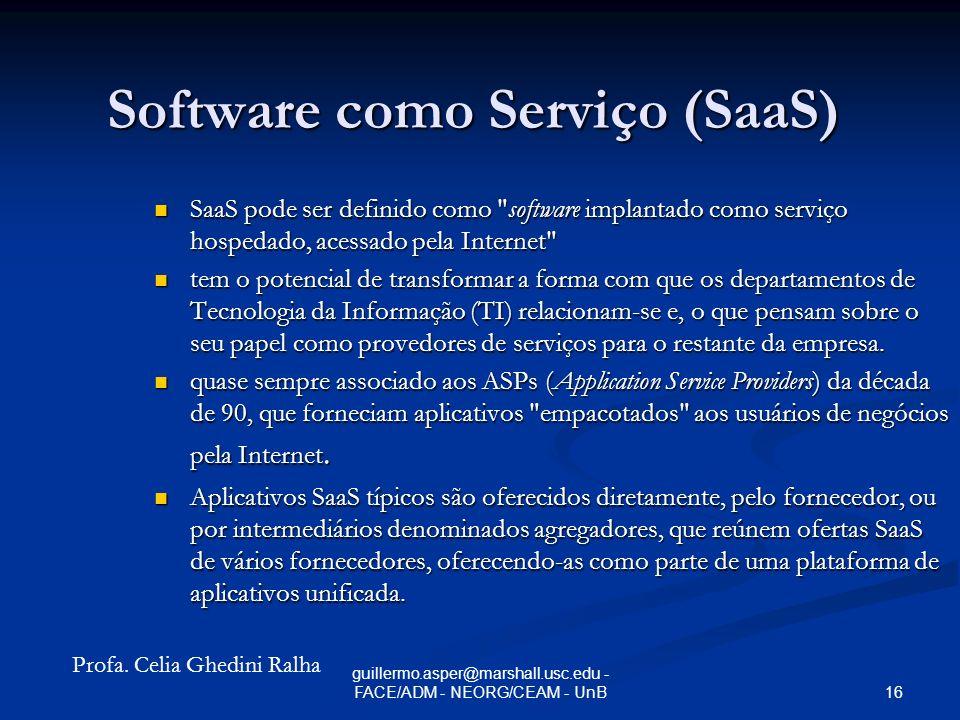 15 guillermo.asper@marshall.usc.edu - FACE/ADM - NEORG/CEAM - UnB Software como Serviço (SaaS)
