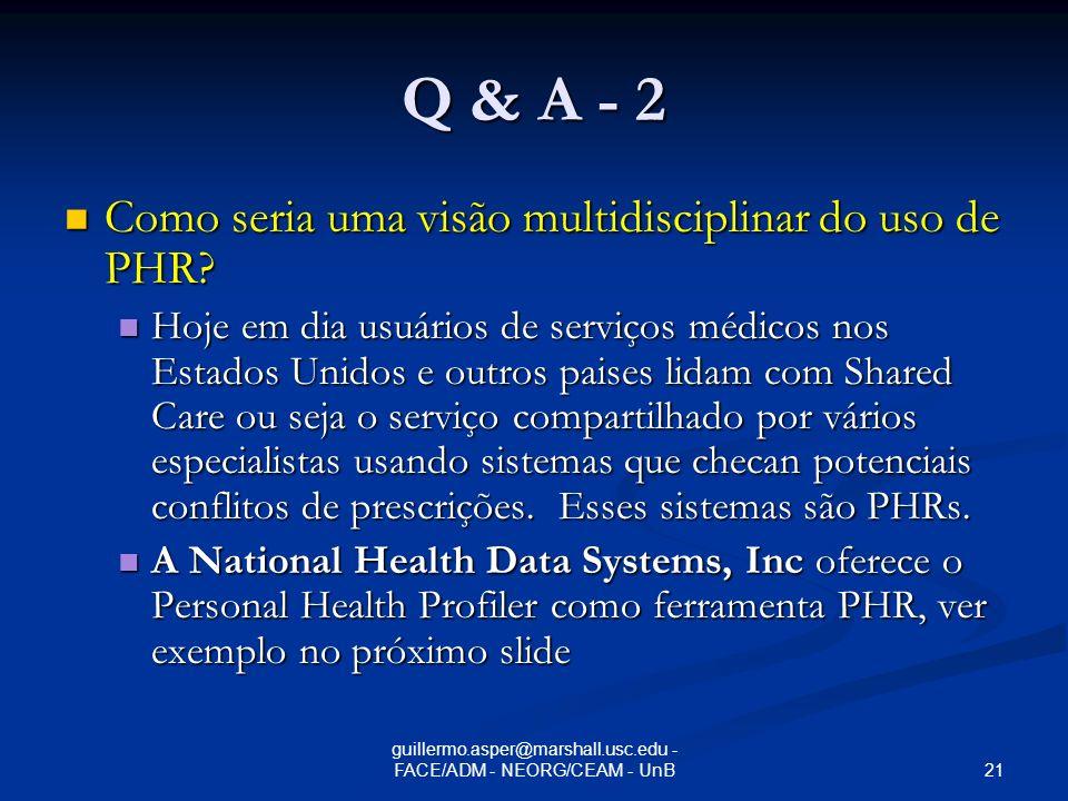 20 guillermo.asper@marshall.usc.edu - FACE/ADM - NEORG/CEAM - UnB Q & A - 1 Como o usuáriode serviços de saúde vai se servir efetivamente da informação de seu prontuário digital se sua estrutura é eminentemente técnica.