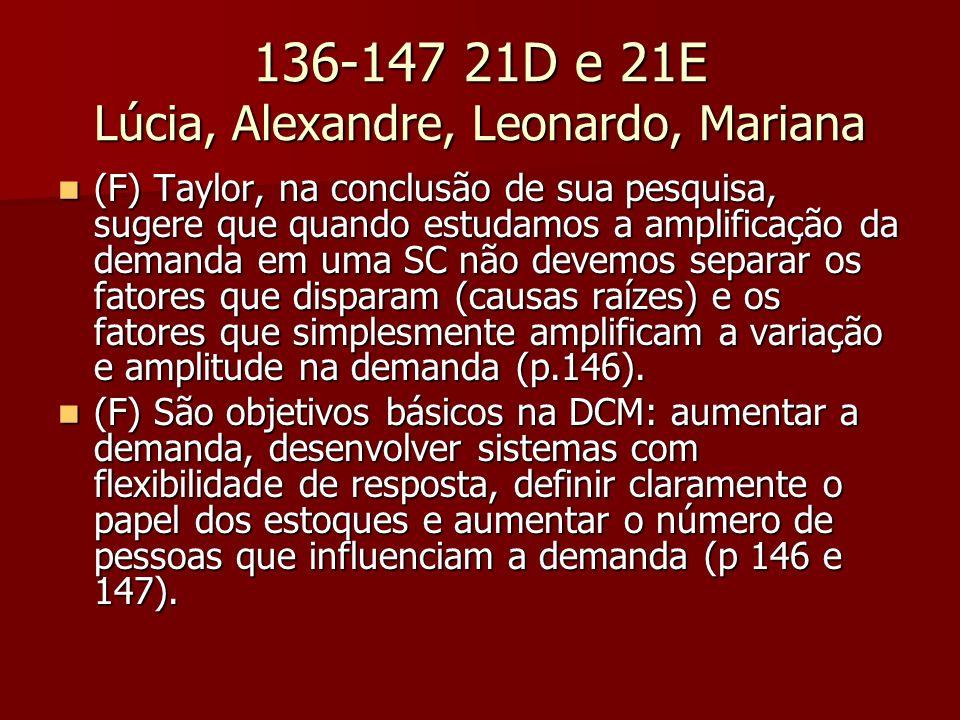 136-147 21D e 21E Lúcia, Alexandre, Leonardo, Mariana (F) Taylor, na conclusão de sua pesquisa, sugere que quando estudamos a amplificação da demanda em uma SC não devemos separar os fatores que disparam (causas raízes) e os fatores que simplesmente amplificam a variação e amplitude na demanda (p.146).