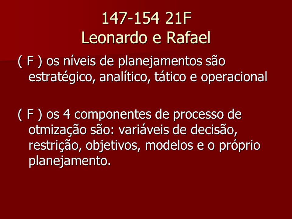 147-154 21F Leonardo e Rafael ( F ) os níveis de planejamentos são estratégico, analítico, tático e operacional ( F ) os 4 componentes de processo de otmização são: variáveis de decisão, restrição, objetivos, modelos e o próprio planejamento.