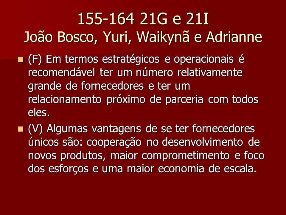 155-164 21G e 21I João Bosco, Yuri, Waikynã e Adrianne (F) Em termos estratégicos e operacionais é recomendável ter um número relativamente grande de fornecedores e ter um relacionamento próximo de parceria com todos eles.