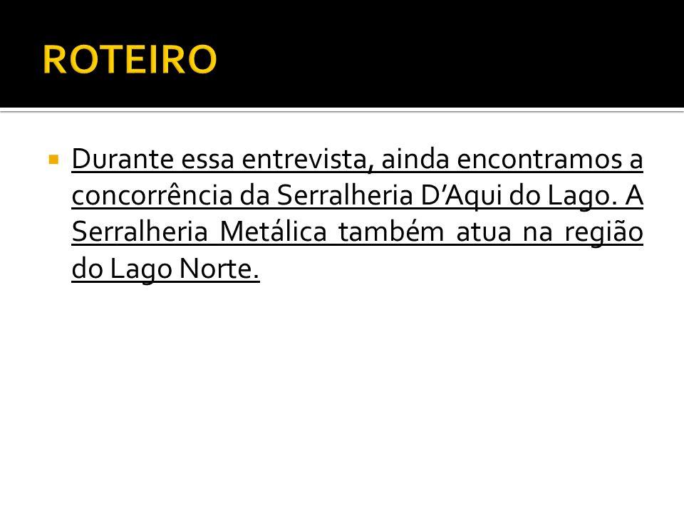 Durante essa entrevista, ainda encontramos a concorrência da Serralheria DAqui do Lago.