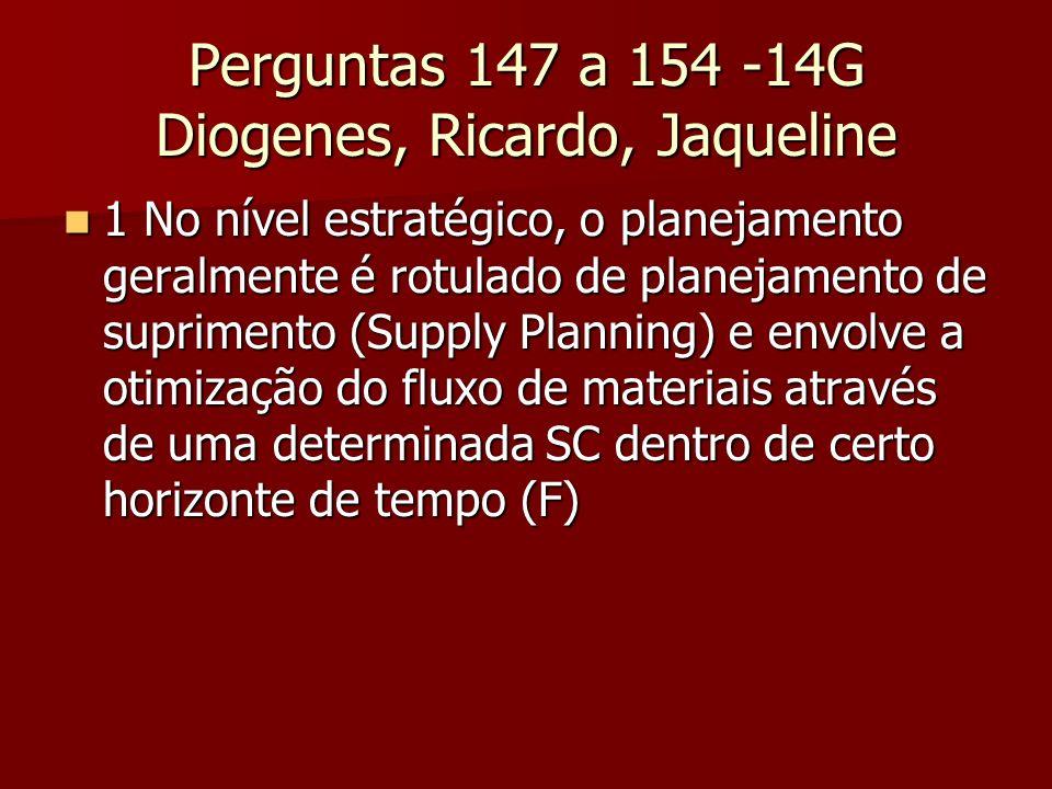 Perguntas 147 a 154 -14G Diogenes, Ricardo, Jaqueline 1 No nível estratégico, o planejamento geralmente é rotulado de planejamento de suprimento (Supp