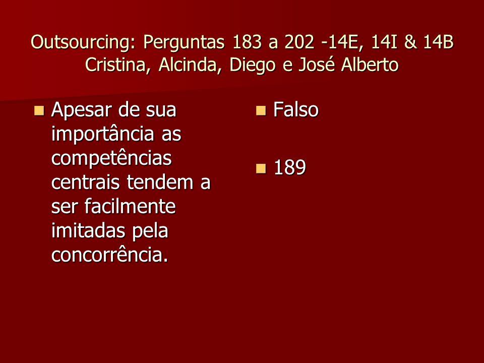 Outsourcing: Perguntas 183 a 202 -14E, 14I & 14B Cristina, Alcinda, Diego e José Alberto Apesar de sua importância as competências centrais tendem a s