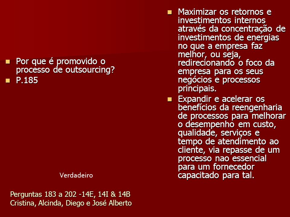 Por que é promovido o processo de outsourcing? Por que é promovido o processo de outsourcing? P.185 P.185 Maximizar os retornos e investimentos intern