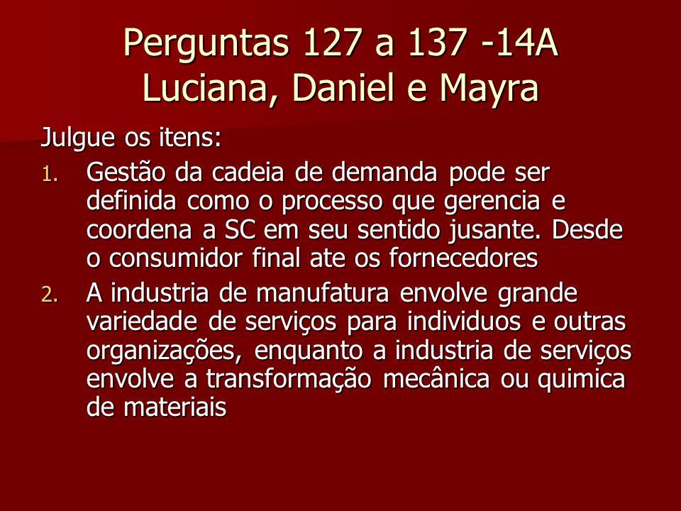 Perguntas 127 a 137 -14A Luciana, Daniel e Mayra Julgue os itens: 1. Gestão da cadeia de demanda pode ser definida como o processo que gerencia e coor