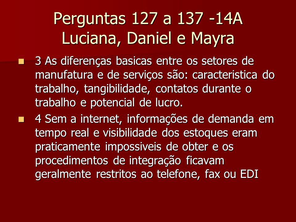 Perguntas 127 a 137 -14A Luciana, Daniel e Mayra 3 As diferenças basicas entre os setores de manufatura e de serviços são: caracteristica do trabalho,