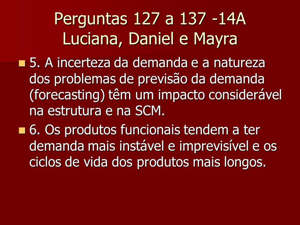 Perguntas 127 a 137 -14A Luciana, Daniel e Mayra 5. A incerteza da demanda e a natureza dos problemas de previsão da demanda (forecasting) têm um impa
