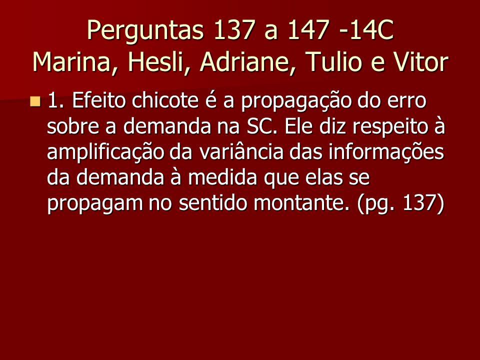 Perguntas 137 a 147 -14C Marina, Hesli, Adriane, Tulio e Vitor 1. Efeito chicote é a propagação do erro sobre a demanda na SC. Ele diz respeito à ampl