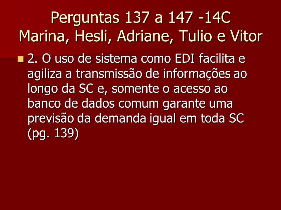Perguntas 137 a 147 -14C Marina, Hesli, Adriane, Tulio e Vitor 2. O uso de sistema como EDI facilita e agiliza a transmissão de informações ao longo d