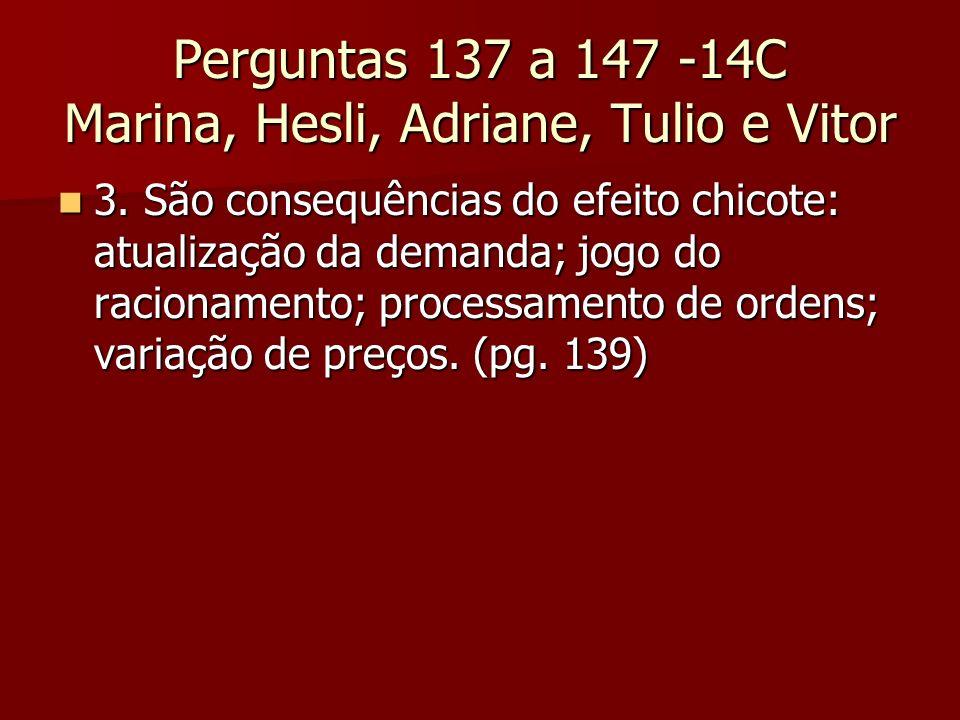Perguntas 137 a 147 -14C Marina, Hesli, Adriane, Tulio e Vitor 3. São consequências do efeito chicote: atualização da demanda; jogo do racionamento; p