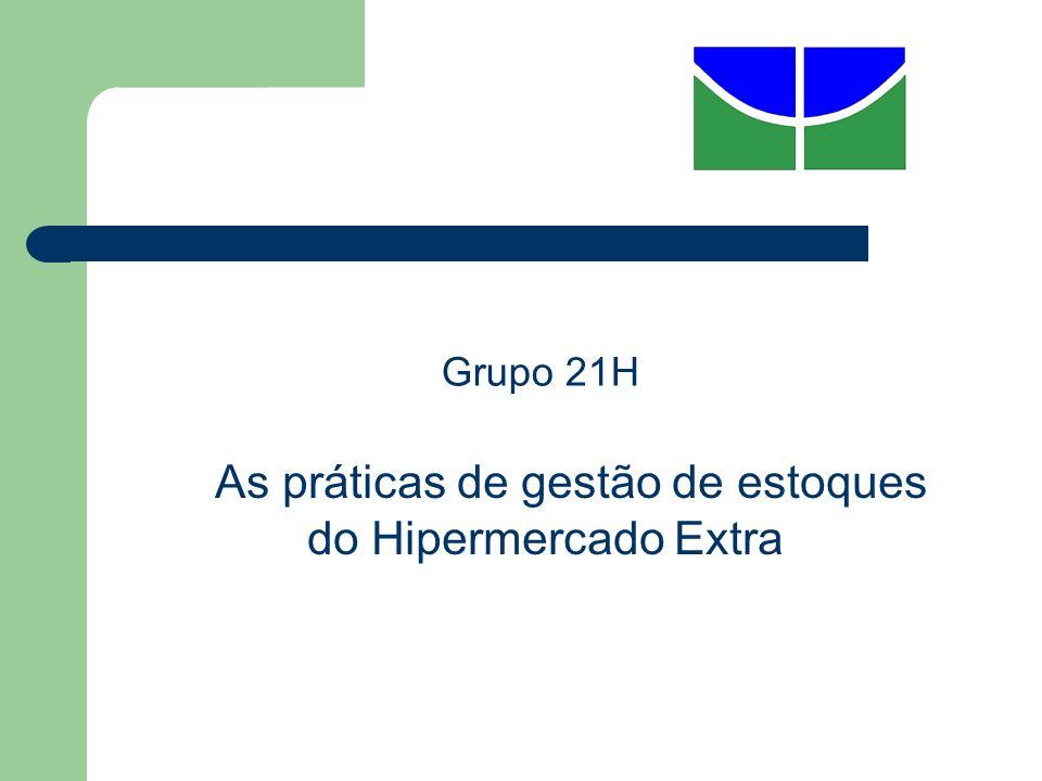 Grupo 21H As práticas de gestão de estoques do Hipermercado Extra