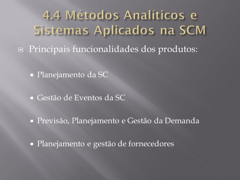 Principais funcionalidades dos produtos: Planejamento da SC Gestão de Eventos da SC Previsão, Planejamento e Gestão da Demanda Planejamento e gestão de fornecedores