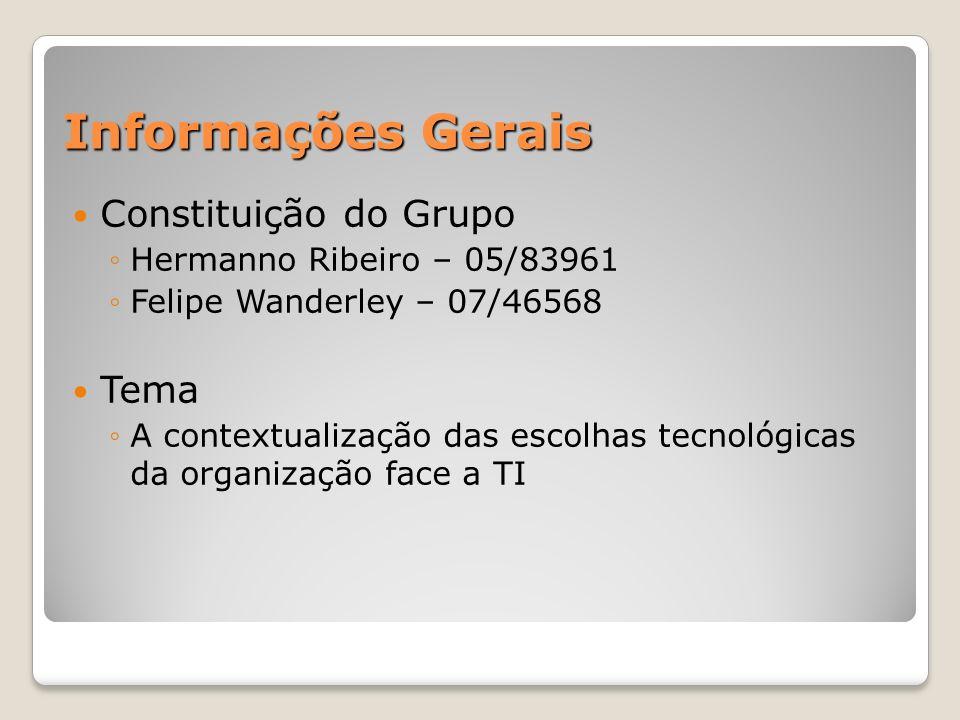 Informações Gerais Constituição do Grupo Hermanno Ribeiro – 05/83961 Felipe Wanderley – 07/46568 Tema A contextualização das escolhas tecnológicas da organização face a TI