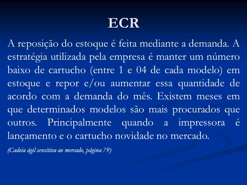 ECR A reposição do estoque é feita mediante a demanda. A estratégia utilizada pela empresa é manter um número baixo de cartucho (entre 1 e 04 de cada