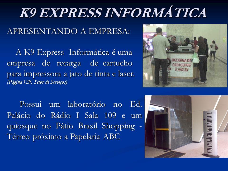 K9 EXPRESS INFORMÁTICA APRESENTANDO A EMPRESA: A K9 Express Informática é uma A K9 Express Informática é uma empresa de recarga de cartucho para impre